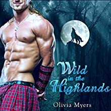 Highlander Romance: Wild in the Highlands (       UNABRIDGED) by Olivia Myers Narrated by D. Rampling