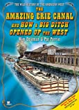 img - for The Amazing Erie Canal And How a Big Ditch Opened Up the West (The Wild History of the American West) book / textbook / text book