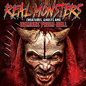Real Monsters, Creatures, Ghosts and Demons from Hell Radio/TV von J. Michael Long Gesprochen von: J. Michael Long