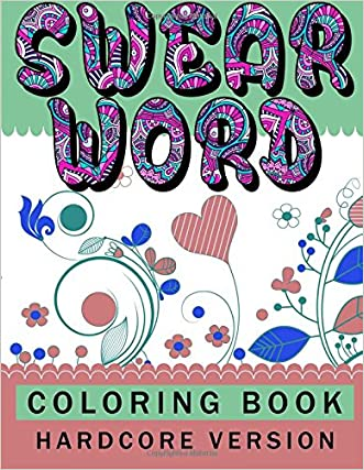 Swear word coloring book Hardcore Version: Relaxation Series (Volume 12)