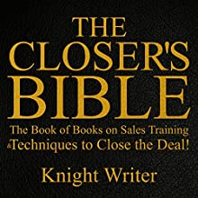 The Closer's Bible: The Book of Books on Sales Training & Techniques to Close the Deal! Audiobook by Knight Writer Narrated by Knight Writer