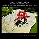 David Black - Urban Sculpture As Proto-Architecture