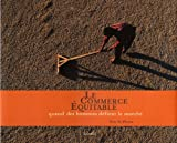 echange, troc Eric Saint-pierre - Le Commerce Equitable : Quand des hommes défient le marché