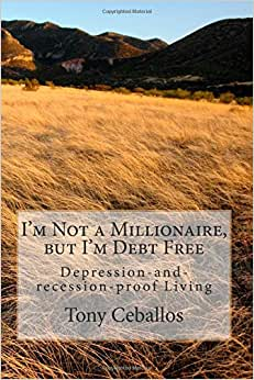 I'm Not A Millionaire, But I'm Debt Free: Depression-and-recession-proof Living