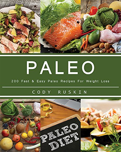 Paleo: 200 Fast & Easy Paleo Recipes For Weight Loss. Bonus 3000 Recipes Cookbook