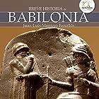 Breve historia de Babilonia (       UNABRIDGED) by Juan Luis Montero Fenollós Narrated by José Carlos Domínguez