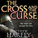 The Cross and the Curse: The Bernicia Chronicles, Book 2 Audiobook by Matthew Harffy Narrated by Barnaby Edwards