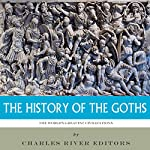 The World's Greatest Civilizations: The History of the Goths |  Charles River Editors