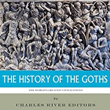 The World's Greatest Civilizations: The History of the Goths (       UNABRIDGED) by Charles River Editors Narrated by Colin Fluxman