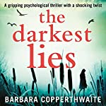 The Darkest Lies: A Gripping Psychological Thriller with a Shocking Twist | Barbara Copperthwaite