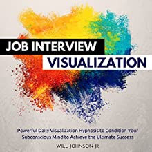 Job Interview Visualization: Powerful Daily Visualization Hypnosis to Condition Your Subconsious Mind to Achieve the Ultimate Success | Livre audio Auteur(s) : Will Johnson Jr. Narrateur(s) : David Deighton, Robert Gazy