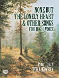 None But the Lonely Heart and Other Songs for High Voice (0486410935) by Tchaikovsky, Peter Ilyitch
