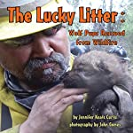 The Lucky Litter: Wolf Pups Rescued from Wildfire | Jennifer Keats Curtis