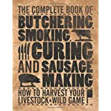 The Complete Book of Butchering, Smoking, Curing, and Sausage Making: How to Harvest Your Livestock & Wild Game ~ Philip Hasheider