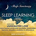 Overcome Unrequited Love, Move Beyond Emotionally Unavailable Relationships: Sleep Learning, Hypnosis, Relaxation, Meditation & Affirmations Speech by  Jupiter Productions Narrated by Anna Thompson