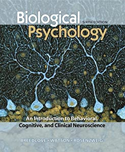 Biological Psychology: An Introduction to Behavioral, Cognitive, and Clinical Neuroscience (Looseleaf), Sixth Edition