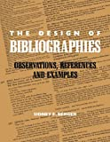 The Design of Bibliographies: Observations, References and Examples (Bibliographies and Indexes in Library and Information Science)