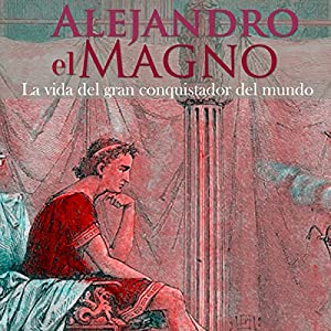 Alejandro Magno [Spanish Edition] Audiobook