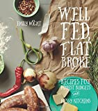 Well Fed, Flat Broke: Recipes for Modest Budgets & Messy Kitchens