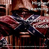 img - for Higher Learning in America's Crotch by Jake Spencer (2011-08-16) book / textbook / text book