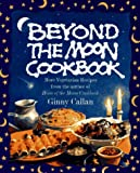 Beyond the Moon: From the Author of the Horn of the Moon Cookbook Ginny Callan