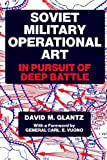 Soviet Military Operational Art: In Pursuit of Deep Battle (Soviet (Russian) Military Theory and Practice)