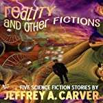 Reality and Other Fictions | Jeffrey A. Carver