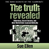 img - for The Dark Secrets of the Illuminati, the Truth Revealed: Bilderberg, Secret Society, and the New World Order Biblically Exposed book / textbook / text book