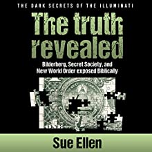The Dark Secrets of the Illuminati, the Truth Revealed: Bilderberg, Secret Society, and the New World Order Biblically Exposed (       UNABRIDGED) by Sue Ellen Narrated by David Mansfield