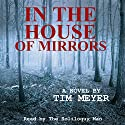 In the House of Mirrors (       UNABRIDGED) by Tim Meyer Narrated by  The Soliloquy Man