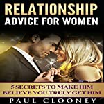 Relationship Advice for Women: 5 Secrets to Make Him Believe You Truly Get Him   Paul Clooney