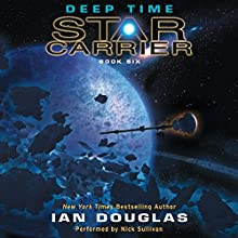 Deep Time: Star Carrier: Book Six (       UNABRIDGED) by Ian Douglas Narrated by Nick Sullivan