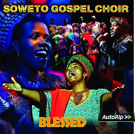 Soweto Gospel Choir Blessed Blessed The Soweto Gospel