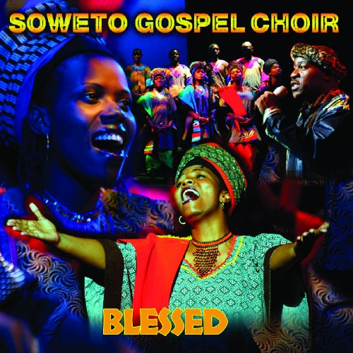 Soweto Gospel Choir Blessed Soweto Gospel Choir Blessed
