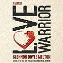 Love Warrior: A Memoir Audiobook by Glennon Doyle Melton Narrated by Glennon Doyle Melton