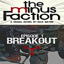 The Minus Faction - Episode One: Breakout, The Minus Faction, Bookn 1 (       UNABRIDGED) by Rick Wayne Narrated by Matt Thurston