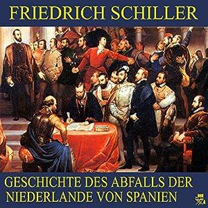 Geschichte des Abfalls der Niederlande von Spanien Hörbuch