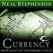 Currency: Book Seven of The Baroque Cycle | [Neal Stephenson]
