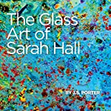 The Glass Art of Sarah Hallby J.S. Porter