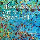 The Glass Art of Sarah Hallby J.S. Porter