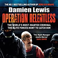 Operation Relentless: The Hunt for the Richest, Deadliest Criminal in History | Livre audio Auteur(s) : Damien Lewis Narrateur(s) : Greg Wagland