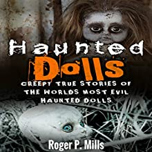 Haunted Dolls: Creepy True Stories of the Worlds Most Evil Haunted Dolls | Livre audio Auteur(s) : Roger P. Mills Narrateur(s) : Joe Formichella