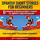 Spanish Short Stories for Beginners: 8 Modern & Hilarious Short Stories to Improve Your Vocabulary Hörbuch von  World Language Institute Spain Gesprochen von:  World Language Institute