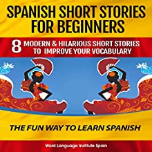 Spanish Short Stories for Beginners: 8 Modern & Hilarious Short Stories to Improve Your Vocabulary | Livre audio Auteur(s) :  World Language Institute Spain Narrateur(s) :  World Language Institute