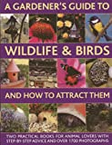 img - for A Gardener's Guide To Wildlife & Birds And How To Attract Them: Two Practical Books For Animal Lovers With Step-by-step Advice And Over 1700 Photographs book / textbook / text book