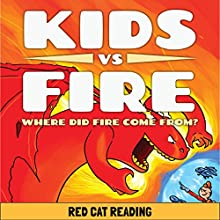 Kids vs Fire: Where Did Fire Come From? Audiobook by  Red Cat Reading Narrated by  Red Cat Reading