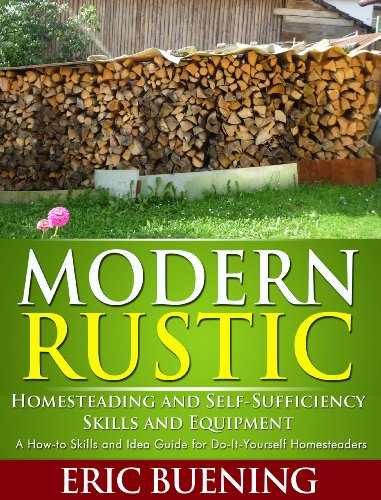 Modern Rustic: Homesteading And Self-Sufficiency Skills And Equipment: A How-To Skills And Idea Guide For Do-It-Yourself Homesteaders front-154073