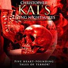 Living Nightmares Audiobook by Christopher Kai, Gary Holdaway, Adriana Prentice Narrated by Markus Watson, Leanne Osmond, Michael Stadler