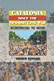 img - for Catalonia Since the Spanish Civil War: Reconstructing the Nation (The Canada Blanch/Sussex Academic Studie) book / textbook / text book