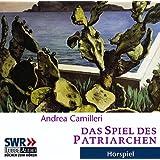 "Das Spiel des Patriarchen: H�rspiel des SWRvon ""Andrea Camilleri"""